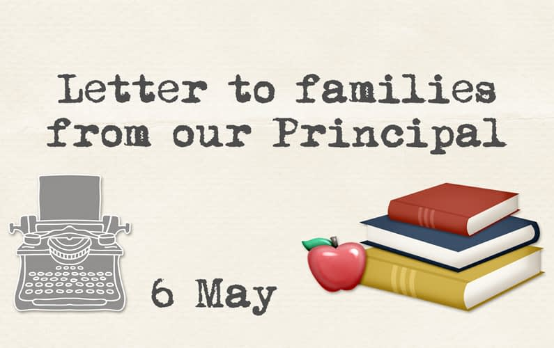 6 May – Letter to families from our Principal